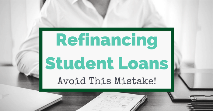 Refinancing Student Loans – My Big Mistake That You Can Avoid