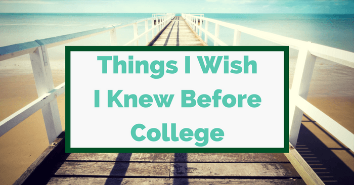 25 Life-Changing Things I Wish I Knew Before College