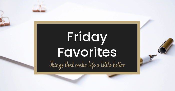 friday-favorites-things-i'm-loving-this-week