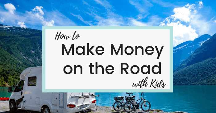 how to make money on the road with kids rv living