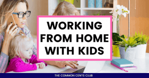 working-from-home-with-kids-tips-common-cents-club-featured-pic