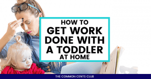 how-to-get-work-done-with-a-toddler-at-home-common-cents-club-featured-image