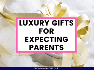 best-luxury-gifts-for-expecting-parents-common-cents-club-featured-image