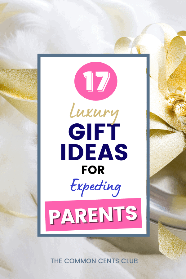luxury-gifts-for-expecting-parents-common-cents-club-pinterest
