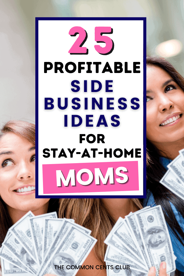 profitable-side-business-ideas-for-stay-at-home-moms-earn-extra-money-common-cents-club-pinterest