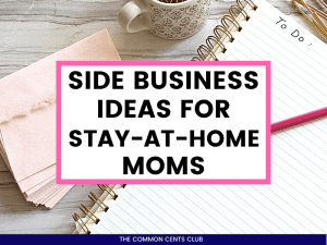 side-business-ideas-for-stay-at-home-moms-dads-common-cents-club-featured-image